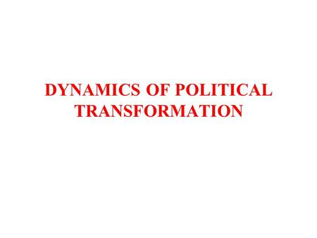 DYNAMICS OF POLITICAL TRANSFORMATION. TYPES OF POLITICAL REGIME Democracy –Oligarchic –Co-optative –Liberal (elections with citizen rights) –Illiberal.
