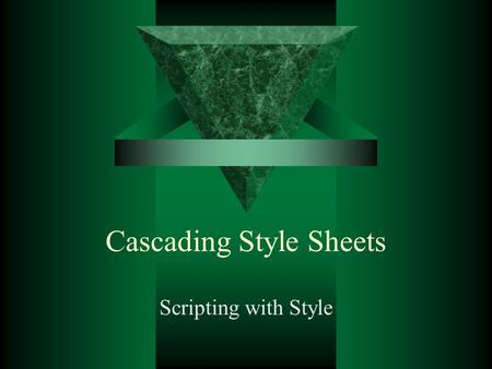 Cascading Style Sheets Scripting with Style. CSS versus HTML  Ways to format in HTML –HTML Tag extensions –Converting Text to images –Page Layout with.