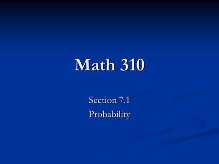 Math 310 Section 7.1 Probability. What is a probability? Def. In common usage, the word probability is used to mean the chance that a particular event.