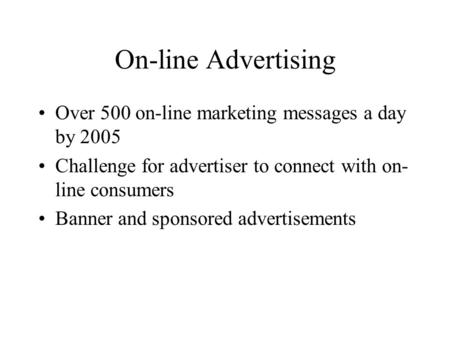 On-line Advertising Over 500 on-line marketing messages a day by 2005 Challenge for advertiser to connect with on- line consumers Banner and sponsored.
