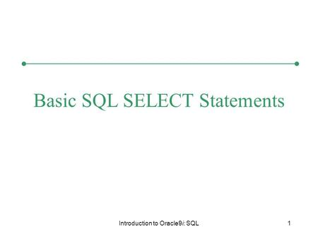 Introduction to Oracle9i: SQL1 Basic SQL SELECT Statements.
