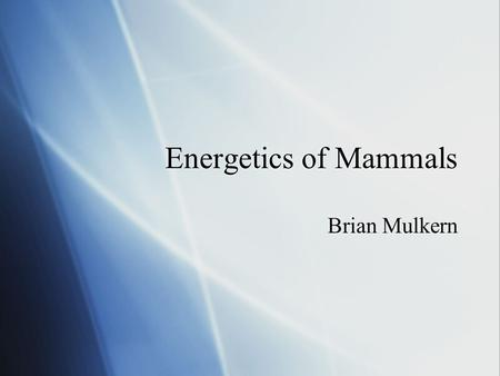 Energetics of Mammals Brian Mulkern. Metabolism  Complete set of chemical reactions that occur in living cells.  Can be separated into two major sub.