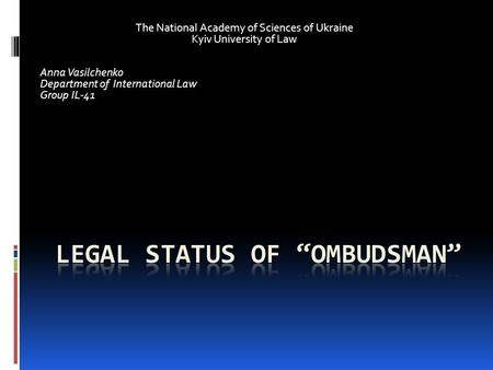 The National Academy of Sciences of Ukraine Kyiv University of Law Anna Vasilchenko Department of International Law Group IL-41.