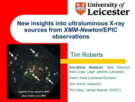 New insights into ultraluminous X-ray sources from XMM-Newton/EPIC observations Tim Roberts Ann-Marie Stobbart, Bob Warwick, Mike Goad, Leigh Jenkins (Leicester)