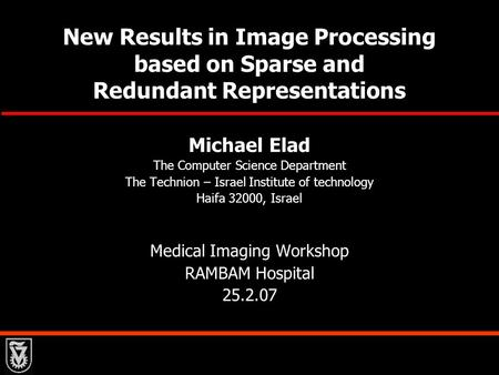 New Results in Image Processing based on Sparse and Redundant Representations Michael Elad The Computer Science Department The Technion – Israel Institute.