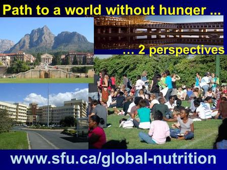 Path to a world without hunger... www.sfu.ca/global-nutrition … 2 perspectives.