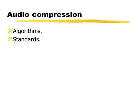 Audio compression zAlgorithms. zStandards.. Coding gain zRatio of uncompressed size to compressed size. zSources: yLossless coding. yLossy perceptual.