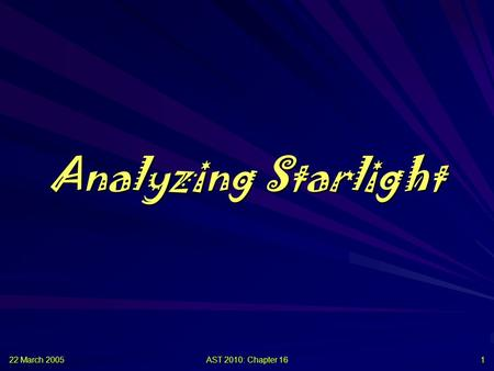 22 March 2005 AST 2010: Chapter 16 1 Analyzing Starlight.