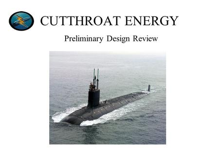 CUTTHROAT ENERGY Preliminary Design Review. Sponsored by: