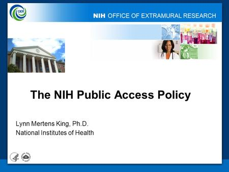 The NIH Public Access Policy Lynn Mertens King, Ph.D. National Institutes of Health.