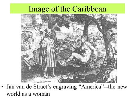"Image of the Caribbean Jan van de Straet's engraving ""America""--the new world as a woman."