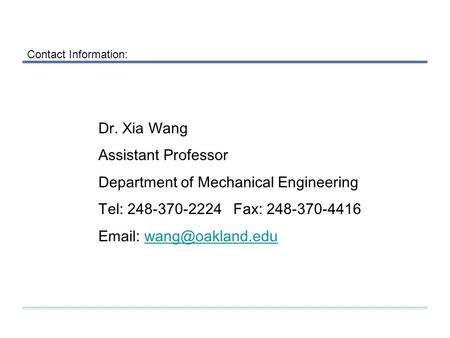Dr. Xia Wang Assistant Professor Department of Mechanical Engineering Tel: 248-370-2224Fax: 248-370-4416   Contact.