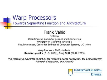Warp Processors Towards Separating Function and <strong>Architecture</strong> Frank Vahid Professor Department of Computer Science and Engineering University of California,