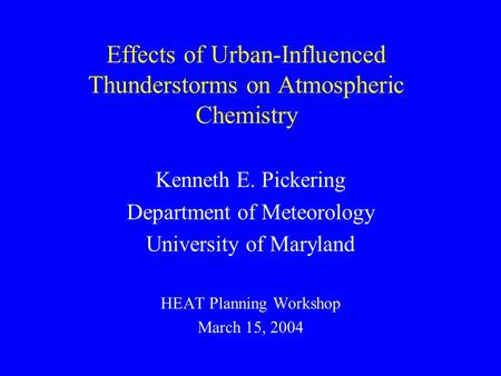 Effects of Urban-Influenced Thunderstorms on Atmospheric Chemistry Kenneth E. Pickering Department of Meteorology University of Maryland HEAT Planning.