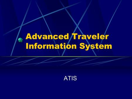 Advanced Traveler Information System ATIS. What are Intelligent Transportation Systems (ITS) ? The application of advanced sensor, computer, electronics,