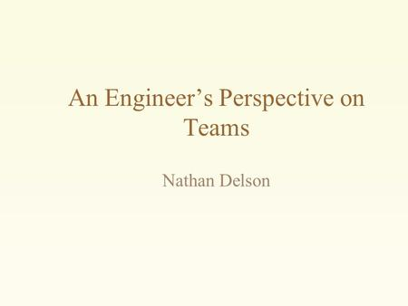 An Engineer's Perspective on Teams Nathan Delson.