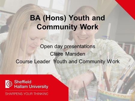 BA (Hons) Youth and Community Work Open day presentations Claire Marsden Course Leader Youth and Community Work.