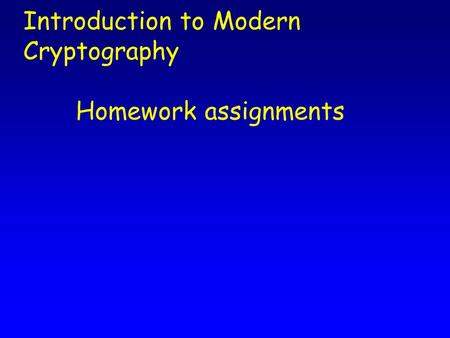 Introduction to Modern Cryptography Homework assignments.