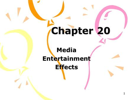 1 Chapter 20 MediaEntertainmentEffects. 2 A Brief History of Entertainment Entertainment has been common among cultures throughout the world and throughout.