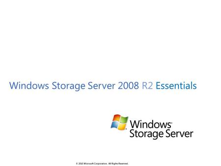 © 2010 Microsoft Corporation. All Rights Reserved. Windows Storage Server 2008 R2 Essentials.
