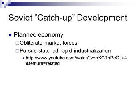"Soviet ""Catch-up"" Development Planned economy  Obliterate market forces  Pursue state-led rapid industrialization"