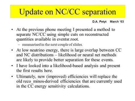 Update on NC/CC separation At the previous phone meeting I presented a method to separate NC/CC using simple cuts on reconstructed quantities available.
