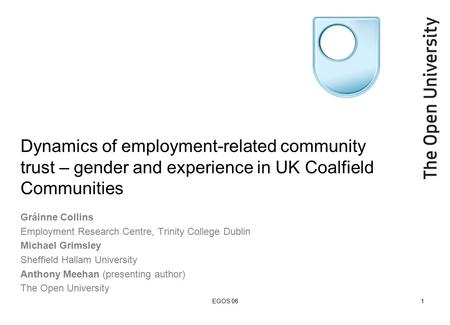 EGOS 061 Dynamics of employment-related community trust – gender and experience in UK Coalfield Communities Gráinne Collins Employment Research Centre,