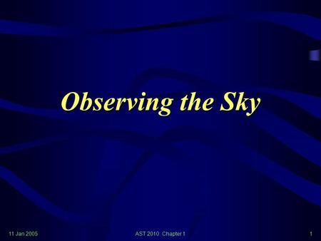 11 Jan 2005AST 2010: Chapter 11 Observing the Sky.