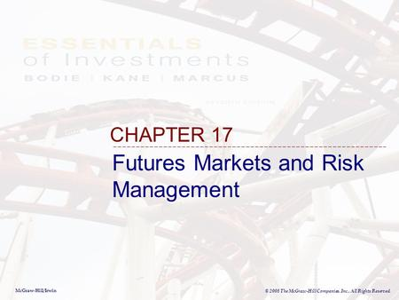 McGraw-Hill/Irwin © 2008 The McGraw-Hill Companies, Inc., All Rights Reserved. Futures Markets and Risk Management CHAPTER 17.