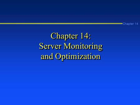Chapter 14 Chapter 14: Server Monitoring and Optimization.