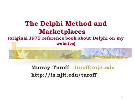 1 The Delphi Method and Marketplaces (original 1975 reference book about Delphi on my website) Murray Turoff