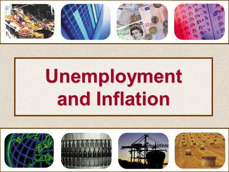 Unemployment and Inflation. Unemployment and Inflation Inflation.