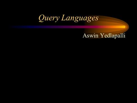 Query Languages Aswin Yedlapalli. XML Query data model Document is viewed as a labeled tree with nodes Successors of node may be : - an ordered sequence.