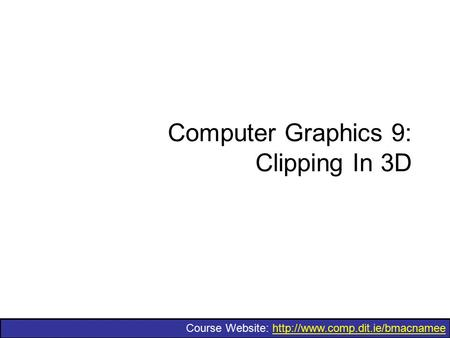 Course Website:  Computer Graphics 9: Clipping In 3D.