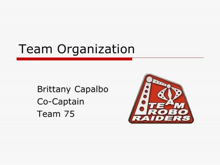 Team Organization Brittany Capalbo Co-Captain Team 75.