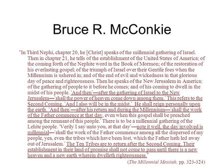"Bruce R. McConkie "" In Third Nephi, chapter 20, he [Christ] speaks of the millennial gathering of Israel. Then in chapter 21, he tells of the establishment."
