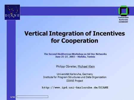1/16 DIANE Project Philipp Obreiter, Michael Klein  Vertical Integration of Incentives for Cooperation Universität.