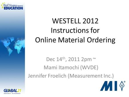 WESTELL 2012 Instructions for Online Material Ordering Dec 14 th, 2011 2pm ~ Mami Itamochi (WVDE) Jennifer Froelich (Measurement Inc.)