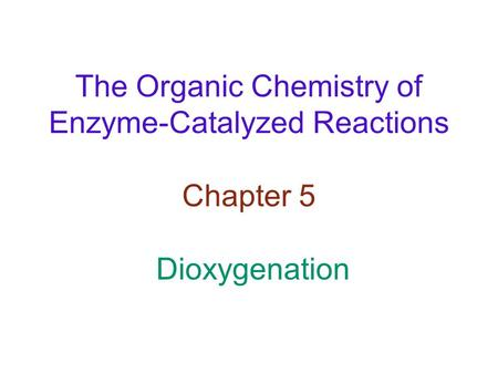 The Organic Chemistry of Enzyme-Catalyzed Reactions Chapter 5 Dioxygenation.