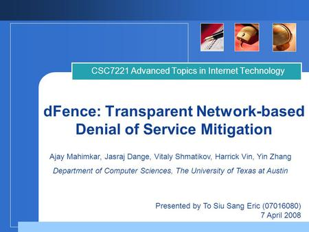 DFence: Transparent Network-based Denial of Service Mitigation CSC7221 Advanced Topics in Internet Technology Presented by To Siu Sang Eric (07016080)