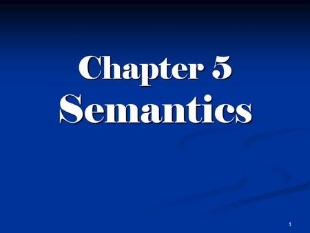 1 Chapter 5 Semantics 2 5.1 Definition of Semantics Semantics is the study of meaning in language. Semantics is the study of meaning in language. Meaning.