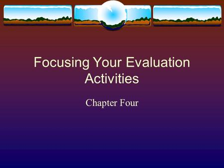Focusing Your Evaluation Activities Chapter Four.
