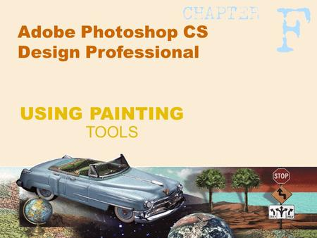 Adobe Photoshop CS Design Professional TOOLS USING PAINTING.