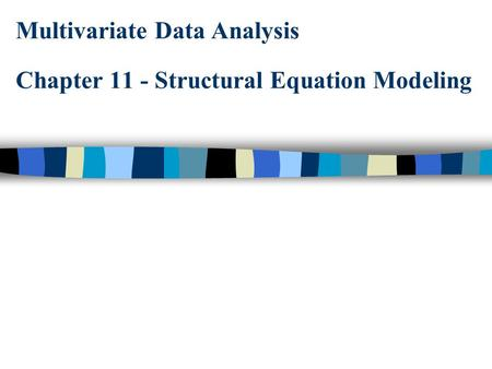 Multivariate Data Analysis Chapter 11 - Structural Equation Modeling.