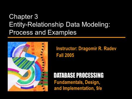 Fundamentals, Design, and Implementation, 9/e Chapter 3 Entity-Relationship Data Modeling: Process and Examples Instructor: Dragomir R. Radev Fall 2005.