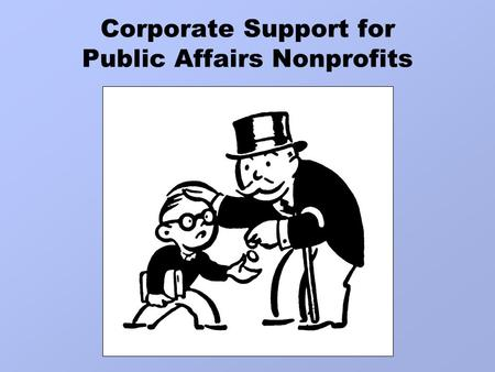 Corporate Support for Public Affairs Nonprofits. Corporate Philanthropy: Some Basics There was relatively little corporate philanthropy before the 1960s.