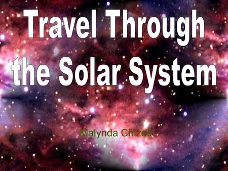 Malynda Chizek. How Big is the Solar System? Let's take a trip… ☼The Space Shuttle travels at 17,000 miles per hour. How long would it take to cross.