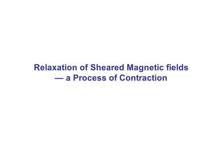 Relaxation of Sheared Magnetic fields — a Process of Contraction.
