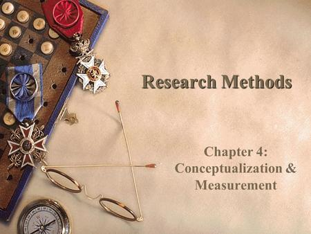 Chapter 4: Conceptualization & Measurement