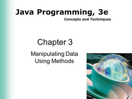 Java Programming, 3e Concepts and Techniques Chapter 3 Manipulating Data Using Methods.